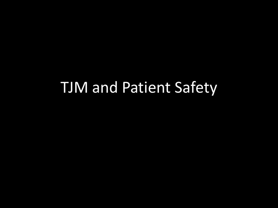 TJM and Patient Safety