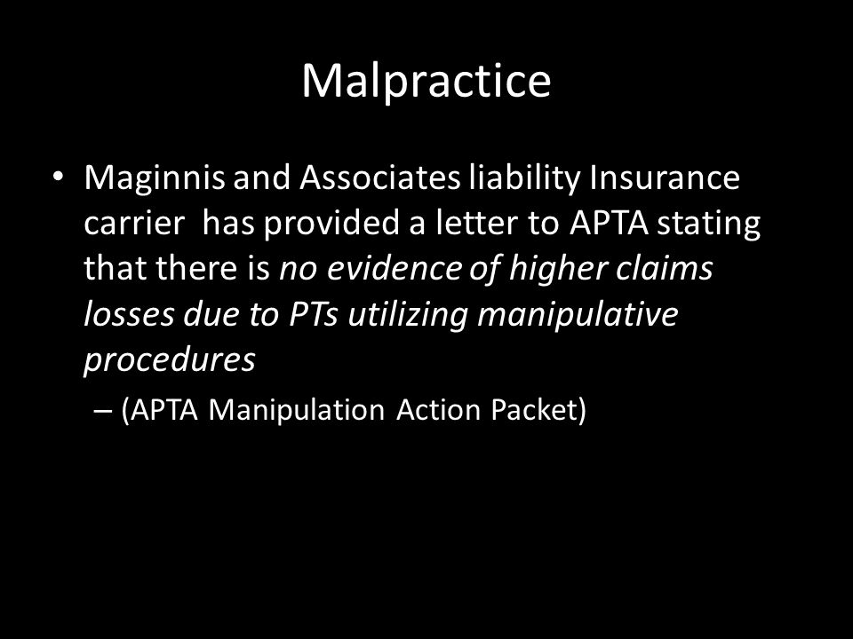 Malpractice Maginnis and Associates liability Insurance carrier has provided a letter to APTA stating that there is no evidence of higher claims losse