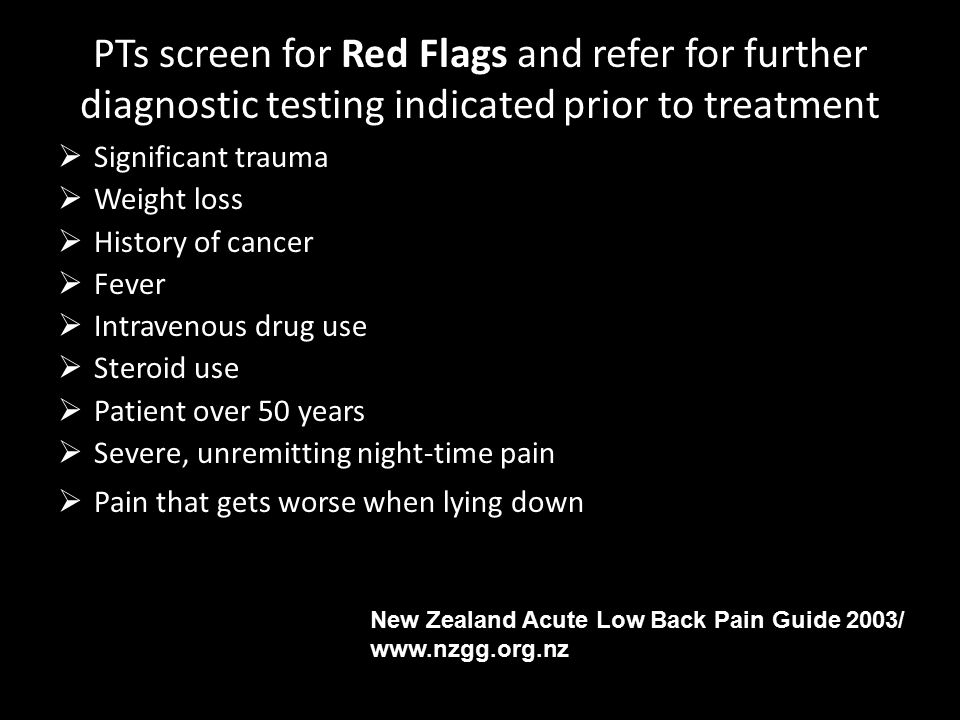 PTs screen for Red Flags and refer for further diagnostic testing indicated prior to treatment  Significant trauma  Weight loss  History of cancer