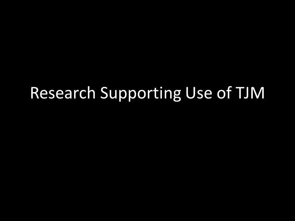 Research Supporting Use of TJM