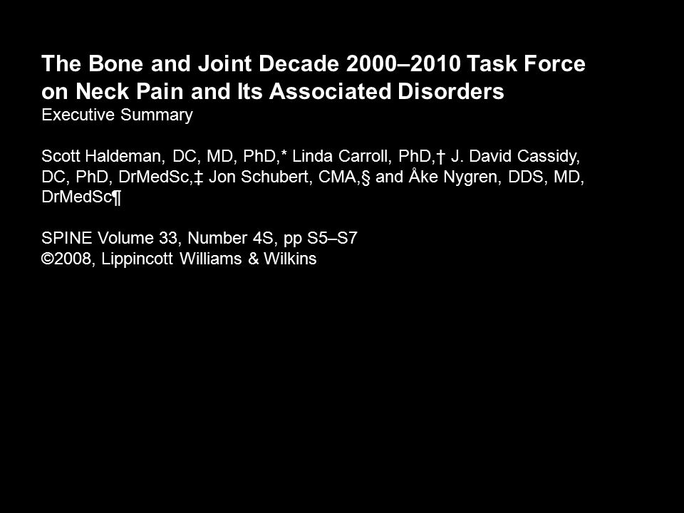 The Bone and Joint Decade 2000–2010 Task Force on Neck Pain and Its Associated Disorders Executive Summary Scott Haldeman, DC, MD, PhD,* Linda Carroll