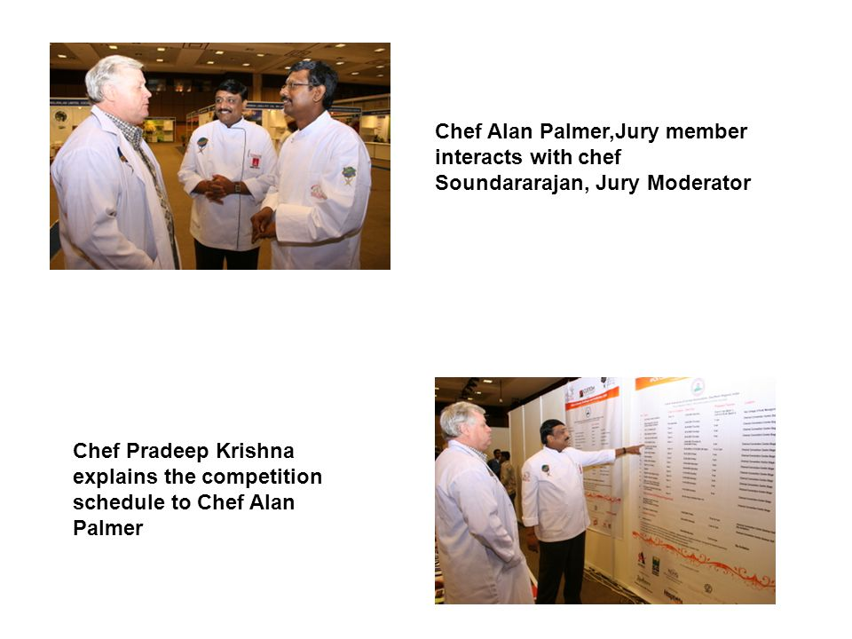 Chef Alan Palmer,Jury member interacts with chef Soundararajan, Jury Moderator Chef Pradeep Krishna explains the competition schedule to Chef Alan Palmer