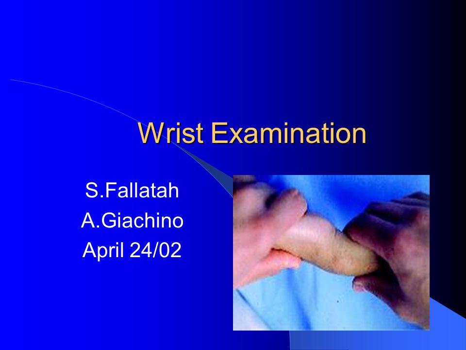 Wrist Examination S.Fallatah A.Giachino April 24/02