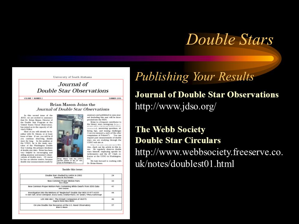 Publishing Your Results Journal of Double Star Observations http://www.jdso.org/ The Webb Society Double Star Circulars http://www.webbsociety.freeserve.co.