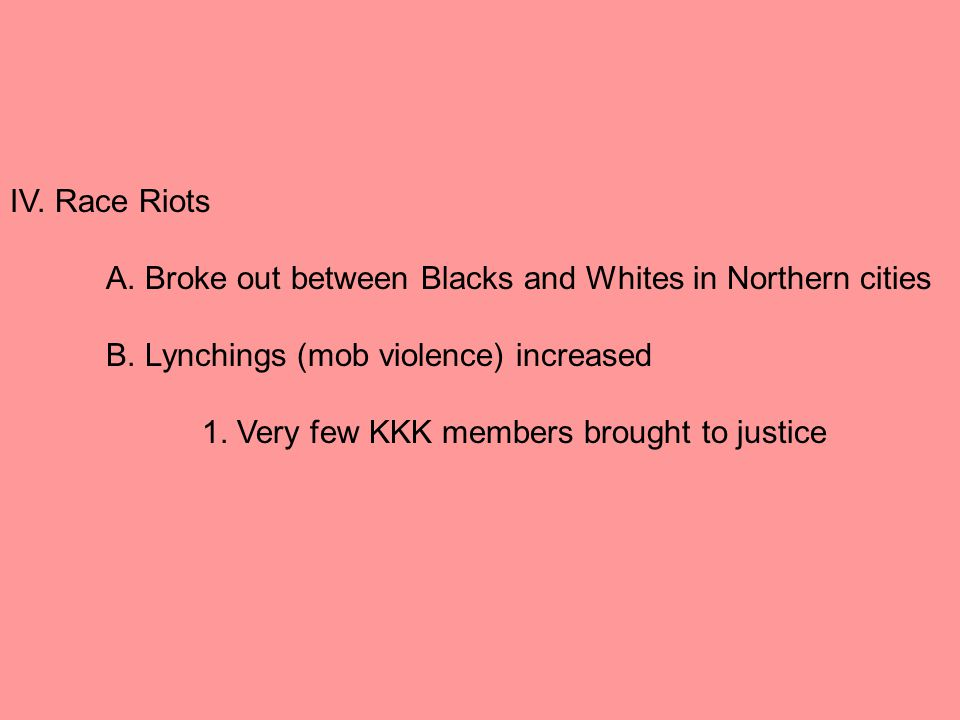 IV. Race Riots A. Broke out between Blacks and Whites in Northern cities B.