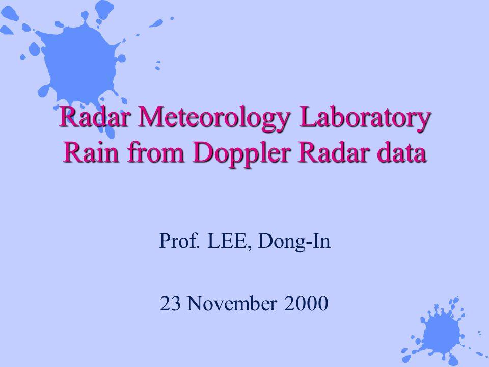 Radar Meteorology Laboratory Rain from Doppler Radar data Prof. LEE, Dong-In 23 November 2000