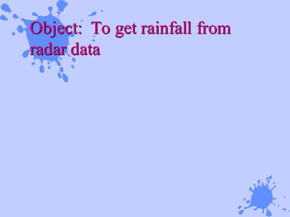 Object: To get rainfall from radar data