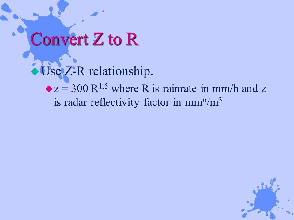 Convert Z to R u Use Z-R relationship.