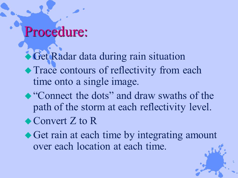 Procedure: u Get Radar data during rain situation u Trace contours of reflectivity from each time onto a single image.