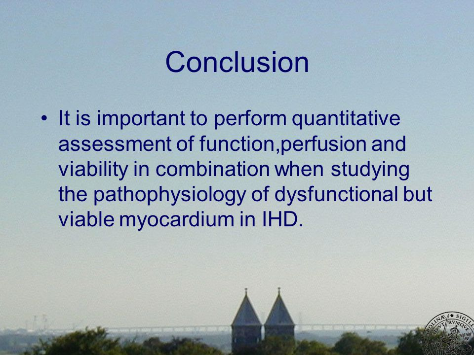 Conclusion It is important to perform quantitative assessment of function,perfusion and viability in combination when studying the pathophysiology of dysfunctional but viable myocardium in IHD.