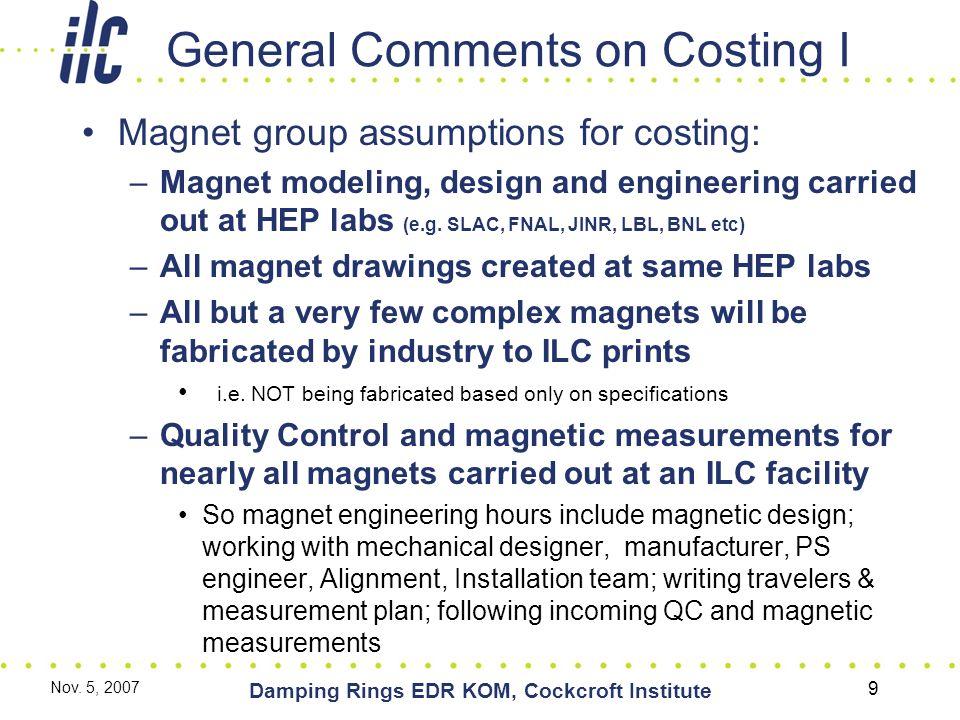 Nov. 5, 2007 Damping Rings EDR KOM, Cockcroft Institute 9 General Comments on Costing I Magnet group assumptions for costing: –Magnet modeling, design