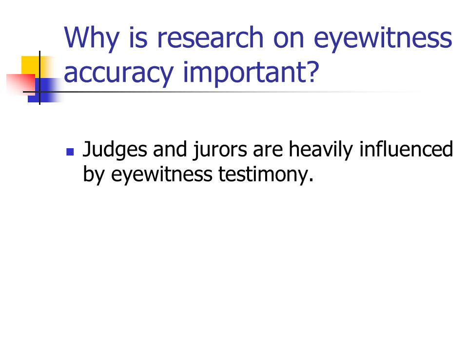 Lecture Overview Why is eyewitness accuracy important.
