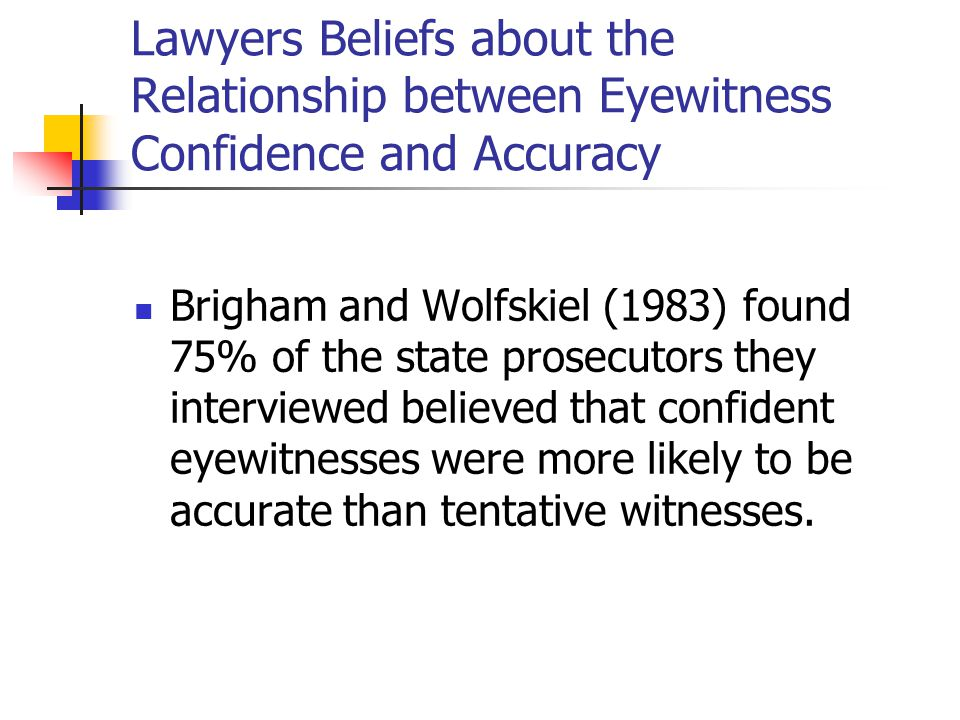 Eyewitness Confidence US Supreme court explicitly lists eyewitness confidence as one key features that judges and jurors should attend to when making judgments about the credibility of eyewitness testimony.
