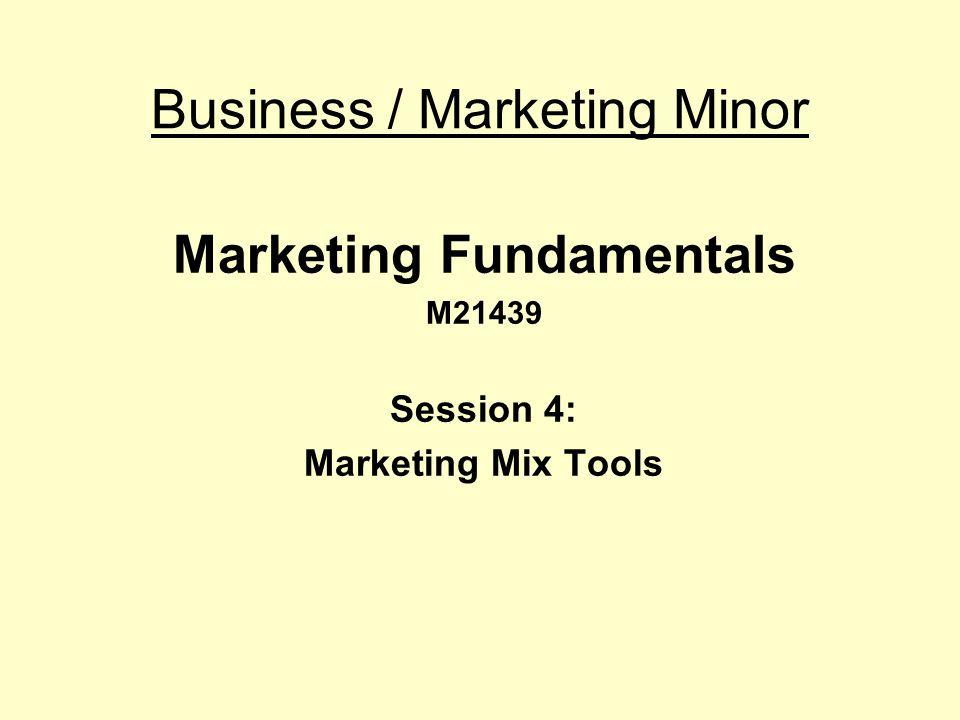 Business / Marketing Minor Marketing Fundamentals M21439 Session 4: Marketing Mix Tools