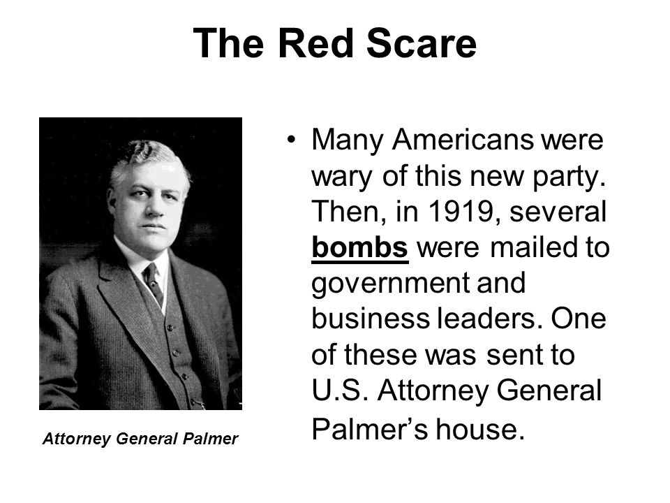 The Red Scare Many Americans were wary of this new party.