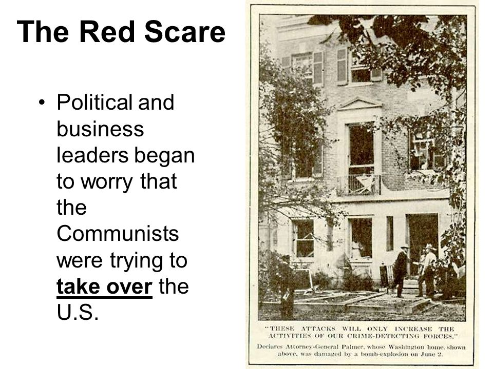 The Red Scare Political and business leaders began to worry that the Communists were trying to take over the U.S.