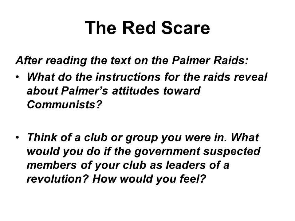 The Red Scare After reading the text on the Palmer Raids: What do the instructions for the raids reveal about Palmer's attitudes toward Communists? Th