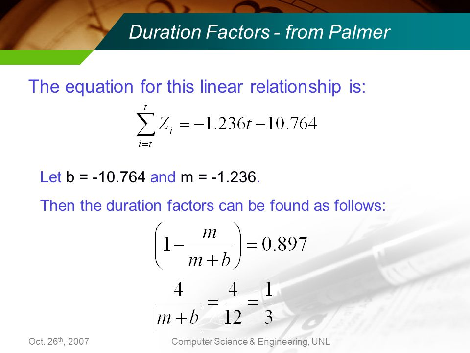 Oct. 26 th, 2007Computer Science & Engineering, UNL Duration Factors - from Palmer The equation for this linear relationship is: Let b = -10.764 and m