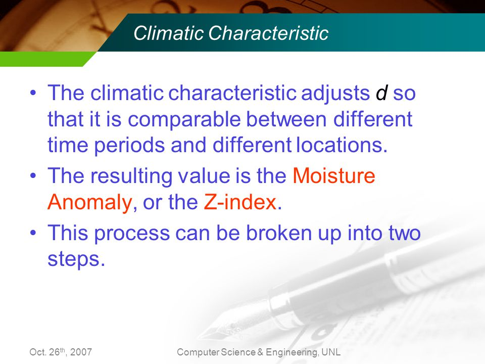 Oct. 26 th, 2007Computer Science & Engineering, UNL Climatic Characteristic The climatic characteristic adjusts d so that it is comparable between dif