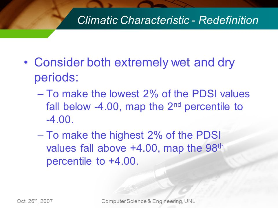 Oct. 26 th, 2007Computer Science & Engineering, UNL Consider both extremely wet and dry periods: –To make the lowest 2% of the PDSI values fall below