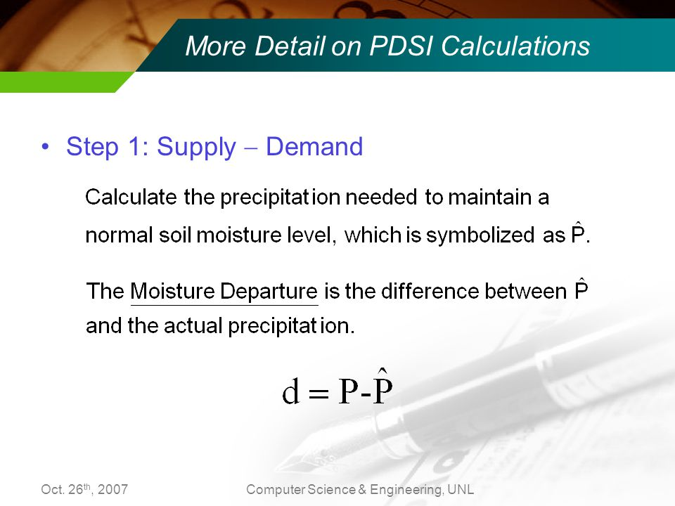Oct. 26 th, 2007Computer Science & Engineering, UNL Step 1: Supply  Demand More Detail on PDSI Calculations