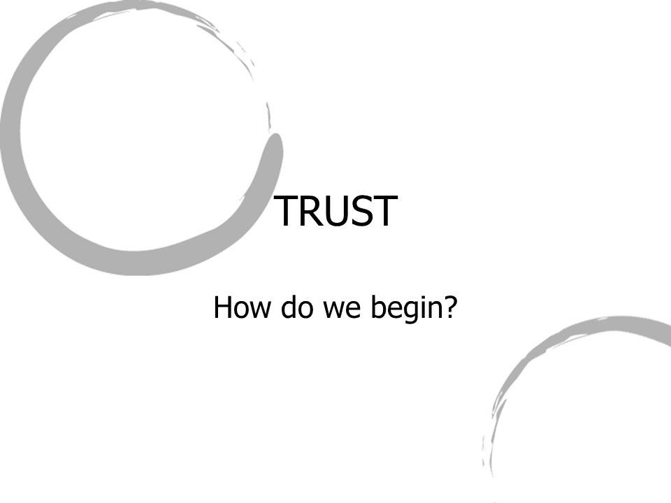 TRUST How do we begin?