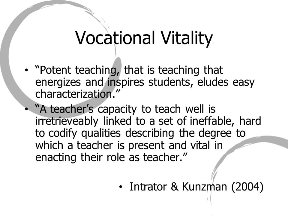 """Vocational Vitality """"Potent teaching, that is teaching that energizes and inspires students, eludes easy characterization."""" """"A teacher's capacity to t"""