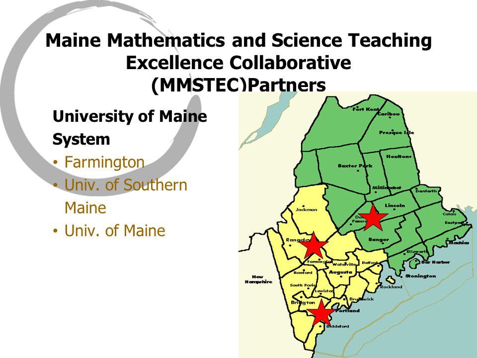 Maine Mathematics and Science Teaching Excellence Collaborative (MMSTEC)Partners University of Maine System Farmington Univ.