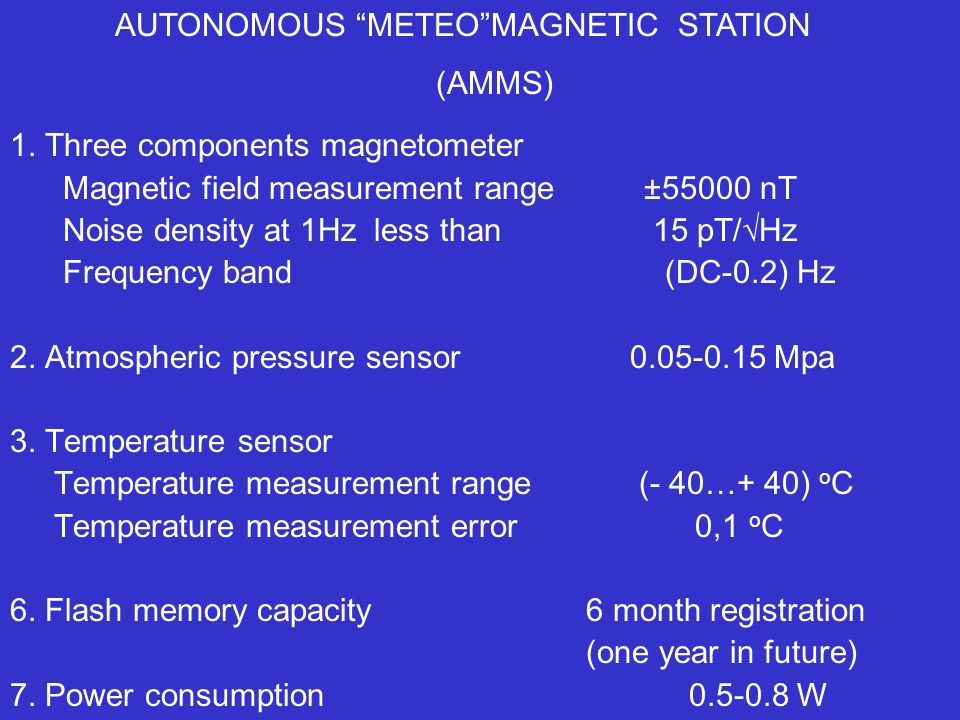 ANTARCTIC AUTONOMOUS METEOMAGNETIC STATION The four AMMS already constructed and tested for network (70-300 km distance) installation in several points of Antarctic Peninsula PRECISION PRESSURE SENSOR