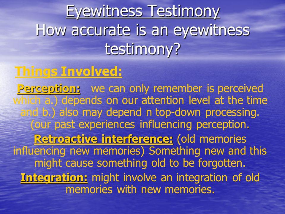 Eyewitness Testimony How accurate is an eyewitness testimony.