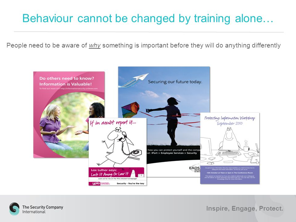 Behaviour cannot be changed by training alone… Inspire, Engage, Protect.