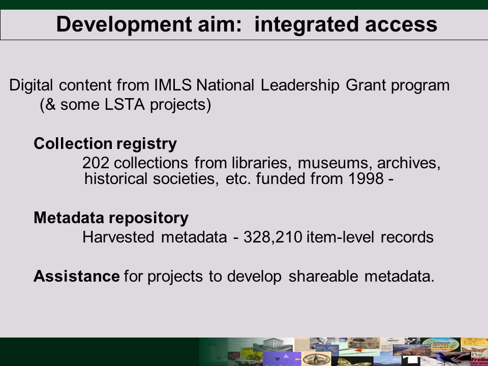 Digital content from IMLS National Leadership Grant program (& some LSTA projects) Collection registry 202 collections from libraries, museums, archives, historical societies, etc.