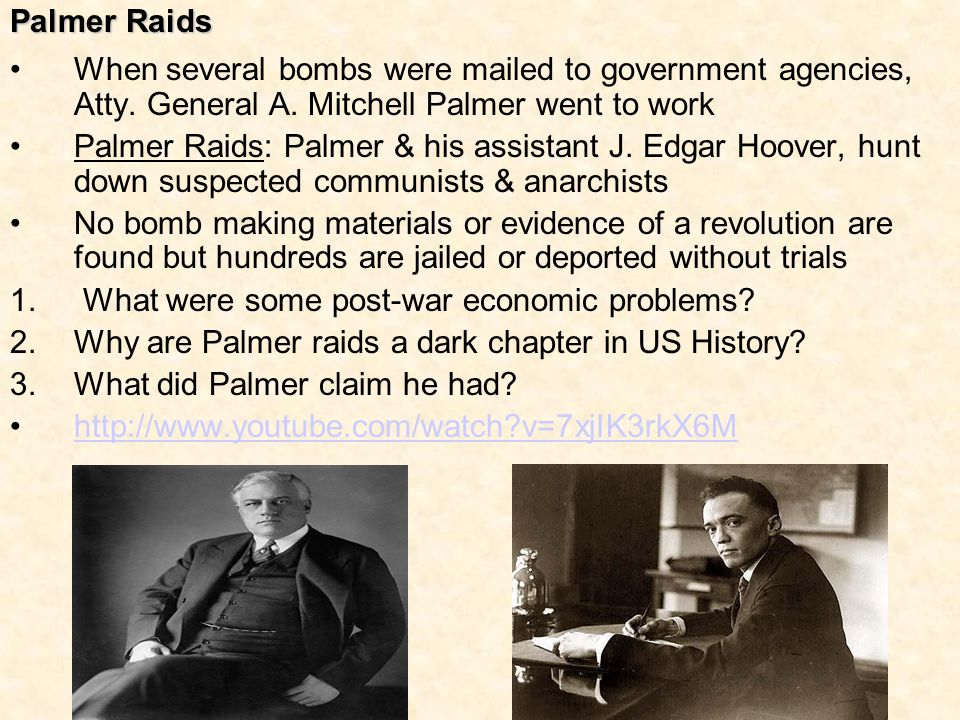 Palmer Raids When several bombs were mailed to government agencies, Atty. General A. Mitchell Palmer went to work Palmer Raids: Palmer & his assistant