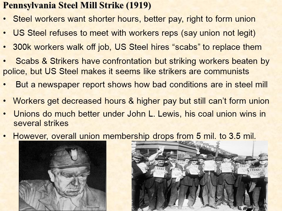 Pennsylvania Steel Mill Strike (1919) Unions do much better under John L. Lewis, his coal union wins in several strikes Steel workers want shorter hou