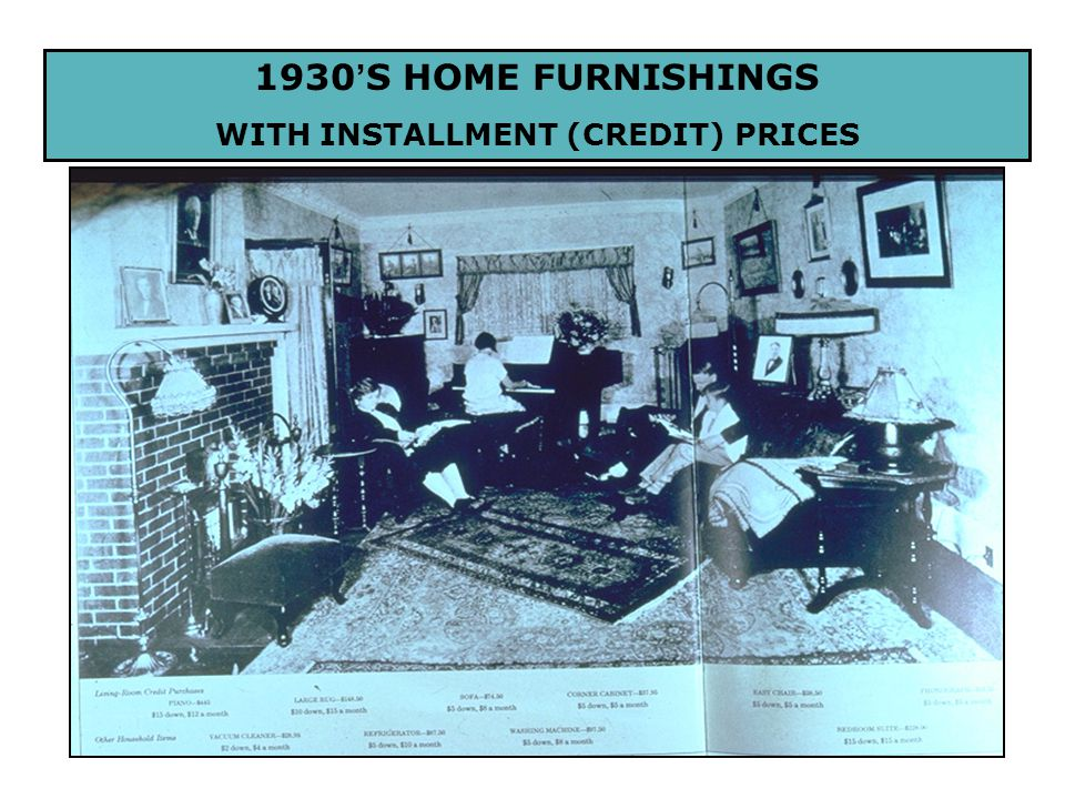 1930 ' S HOME FURNISHINGS WITH INSTALLMENT (CREDIT) PRICES