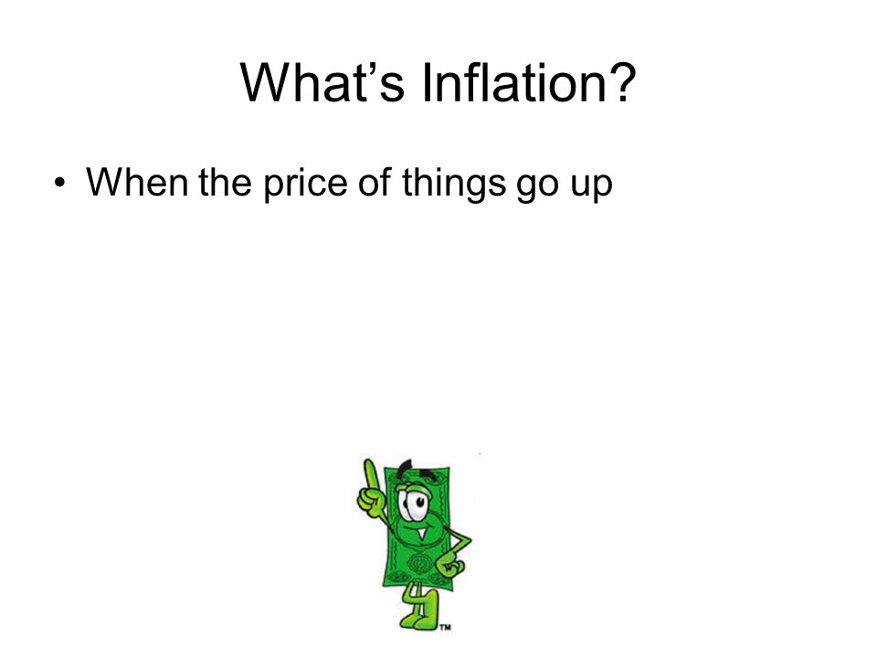 What's Inflation? When the price of things go up