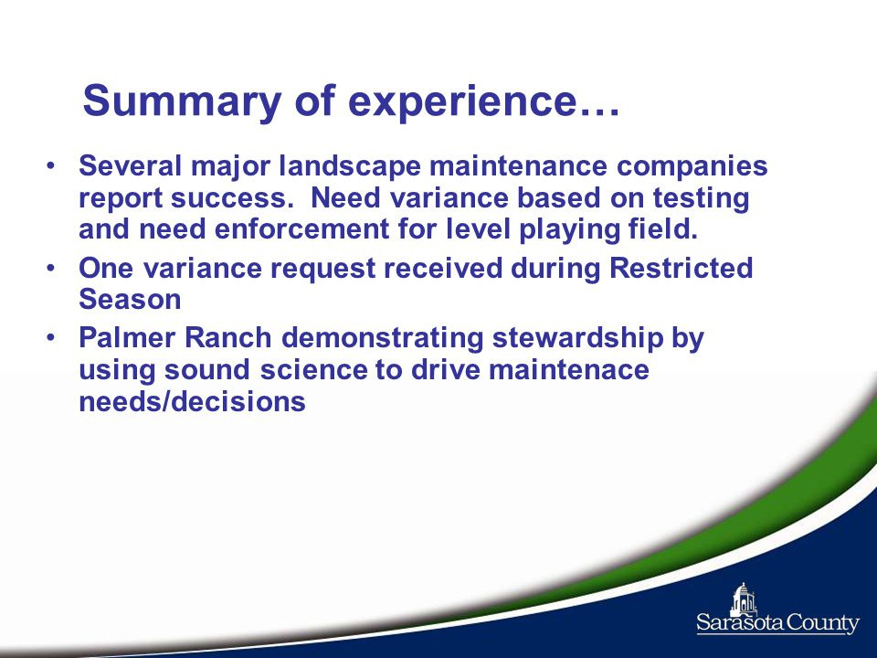 Summary of experience… Several major landscape maintenance companies report success. Need variance based on testing and need enforcement for level pla