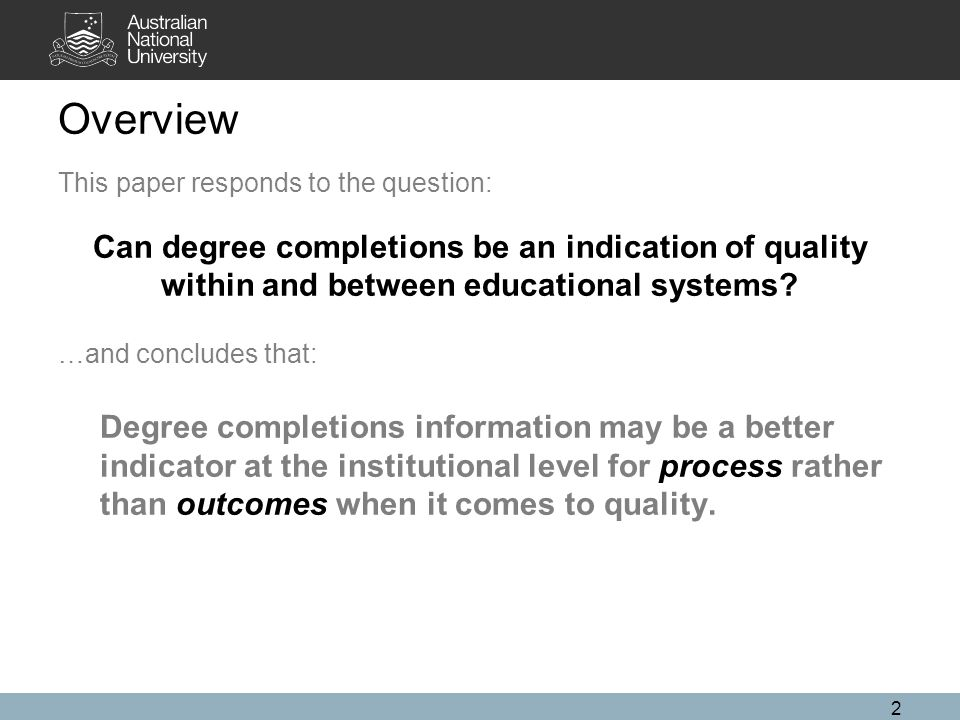 3 Overview This paper responds to the question: Can degree completions be an indication of quality.