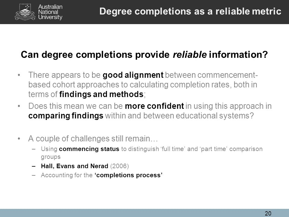 20 Can degree completions provide reliable information.