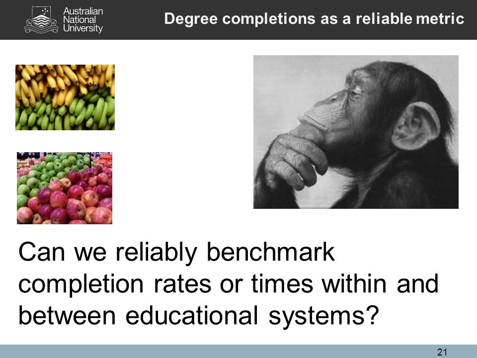 21 Can we reliably benchmark completion rates or times within and between educational systems.