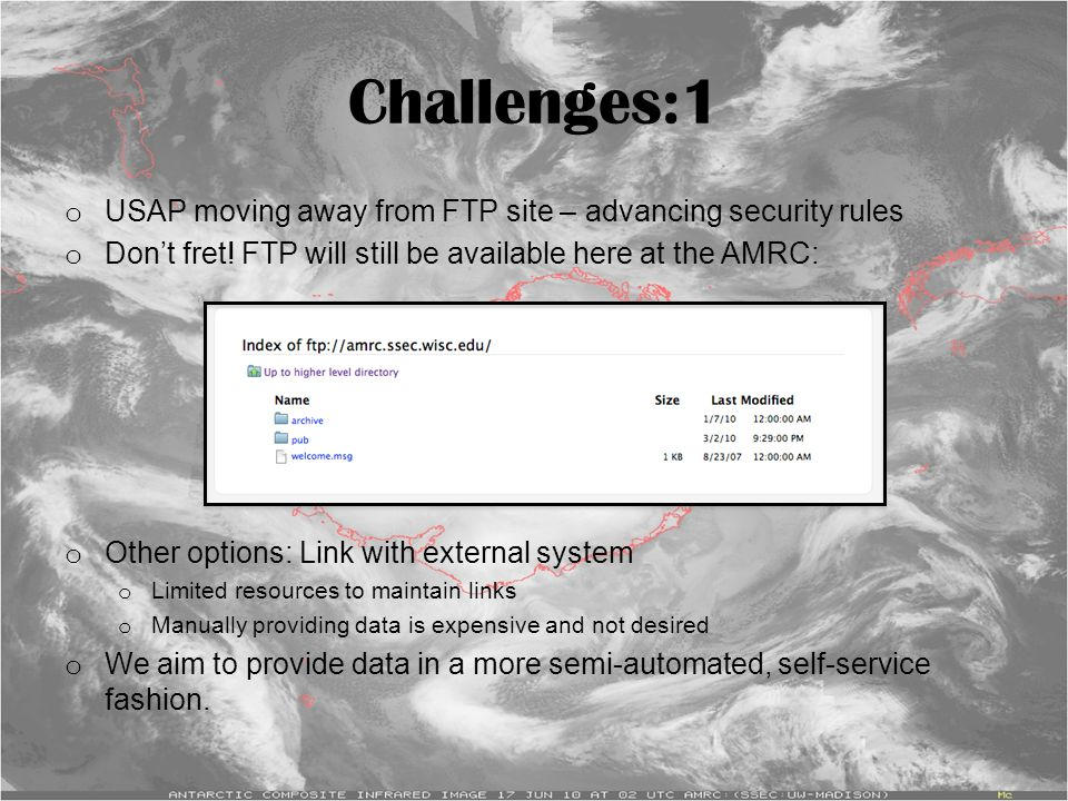 Challenges:1 o USAP moving away from FTP site – advancing security rules o Don't fret! FTP will still be available here at the AMRC: o Other options: