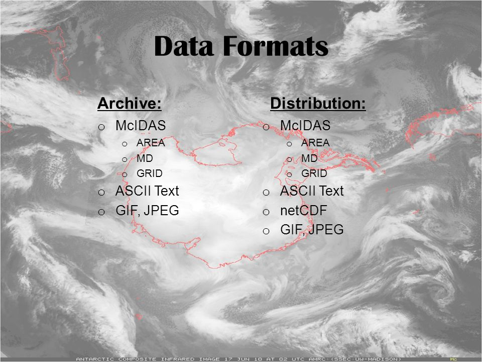 Data Formats Archive: o McIDAS o AREA o MD o GRID o ASCII Text o GIF, JPEG Distribution: o McIDAS o AREA o MD o GRID o ASCII Text o netCDF o GIF, JPEG