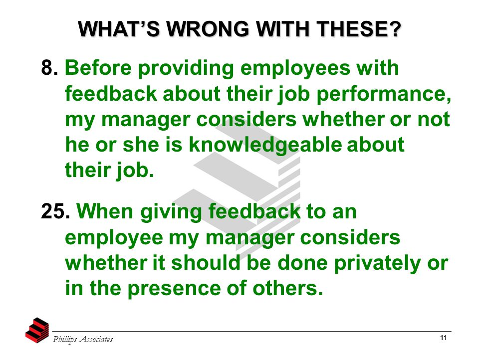 Phillips Associates 11 8. Before providing employees with feedback about their job performance, my manager considers whether or not he or she is knowl