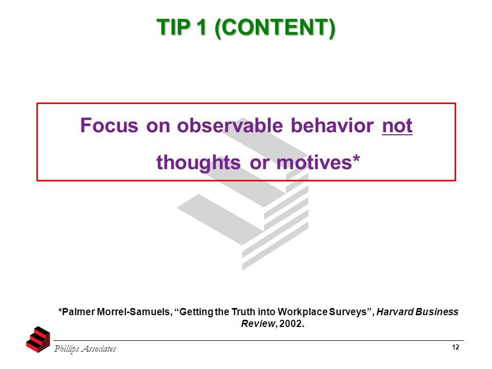 """Phillips Associates 12 TIP 1 (CONTENT) *Palmer Morrel-Samuels, """"Getting the Truth into Workplace Surveys"""", Harvard Business Review, 2002. Focus on obs"""