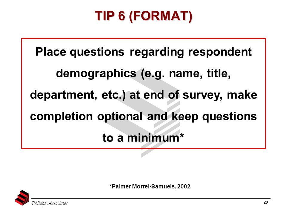 Phillips Associates 20 TIP 6 (FORMAT) Place questions regarding respondent demographics (e.g. name, title, department, etc.) at end of survey, make co