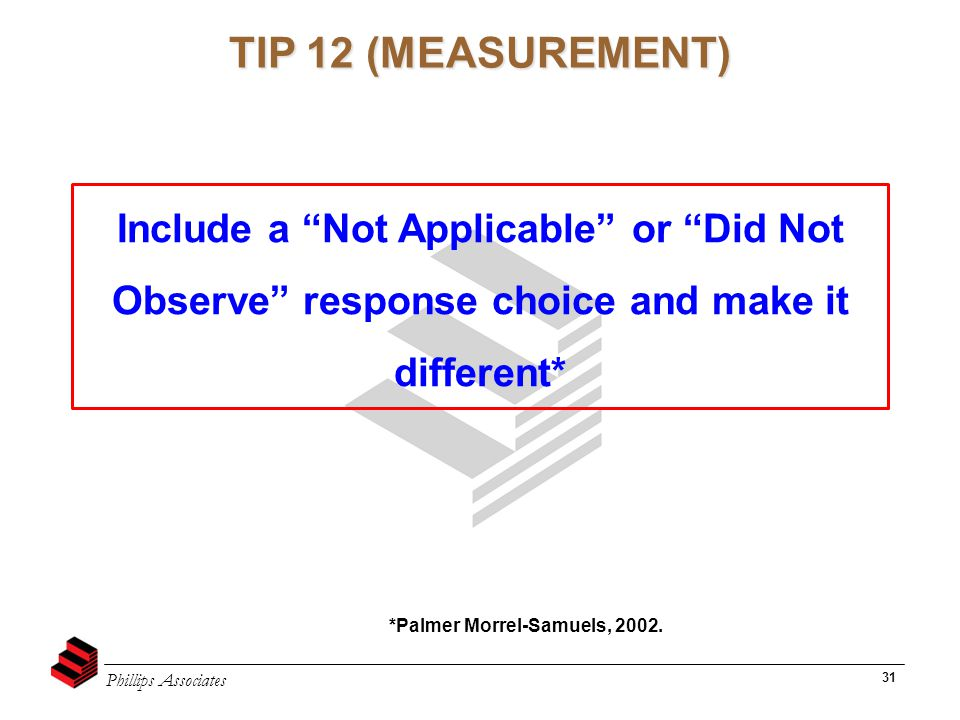 """Phillips Associates 31 TIP 12 (MEASUREMENT) Include a """"Not Applicable"""" or """"Did Not Observe"""" response choice and make it different* *Palmer Morrel-Samu"""