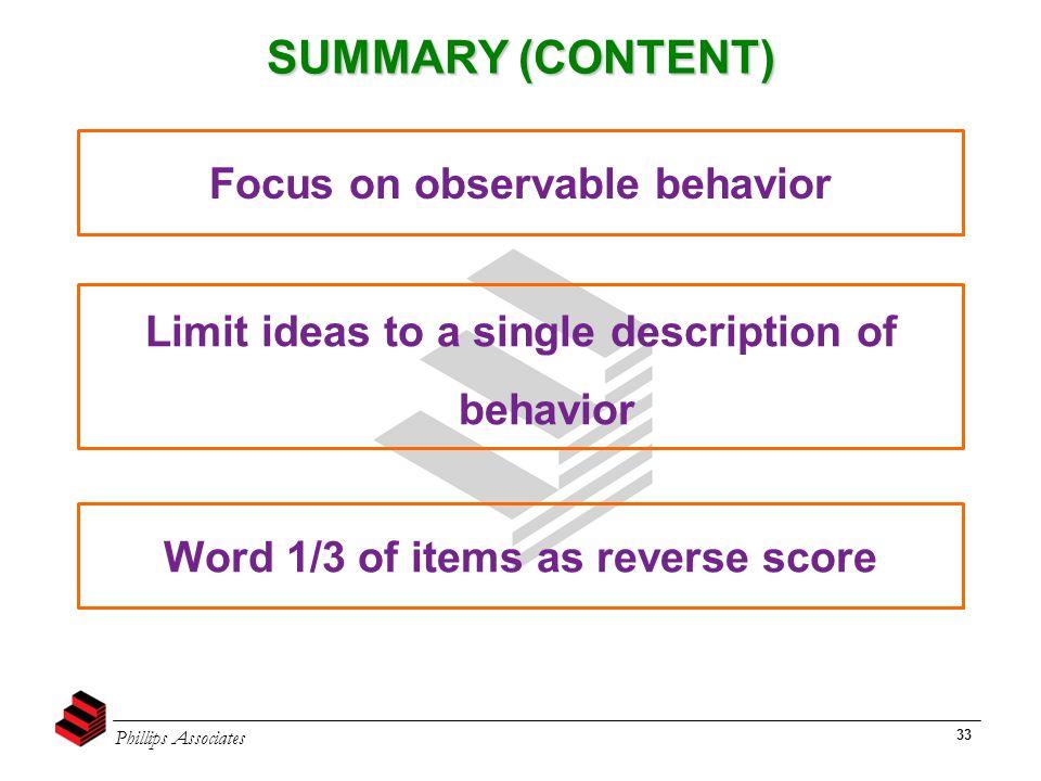 Phillips Associates 33 SUMMARY (CONTENT) Focus on observable behavior Limit ideas to a single description of behavior Word 1/3 of items as reverse sco