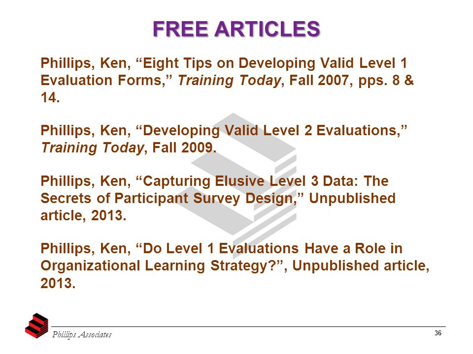 """Phillips Associates 36 Phillips, Ken, """"Eight Tips on Developing Valid Level 1 Evaluation Forms,"""" Training Today, Fall 2007, pps. 8 & 14. Phillips, Ken"""