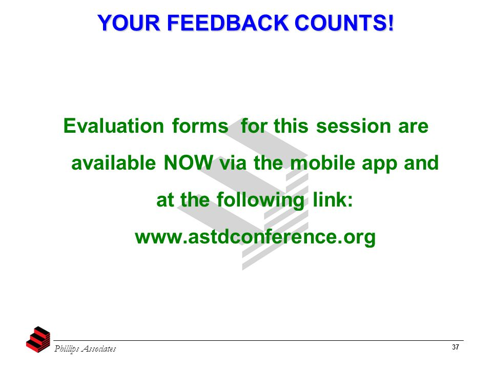 Phillips Associates 37 YOUR FEEDBACK COUNTS! >Your Feedback Counts! Evaluation forms for this session are available NOW via the mobile app and at the