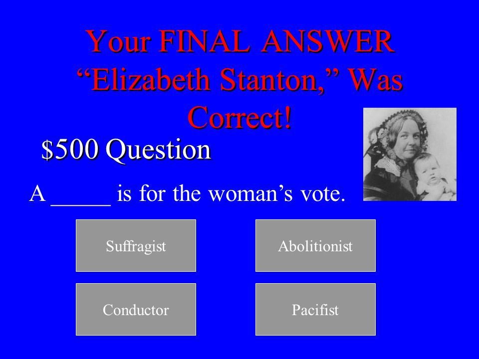 Your FINAL ANSWER, Abolitionist, Was Correct.$250 Question Who was friends with Anthony.